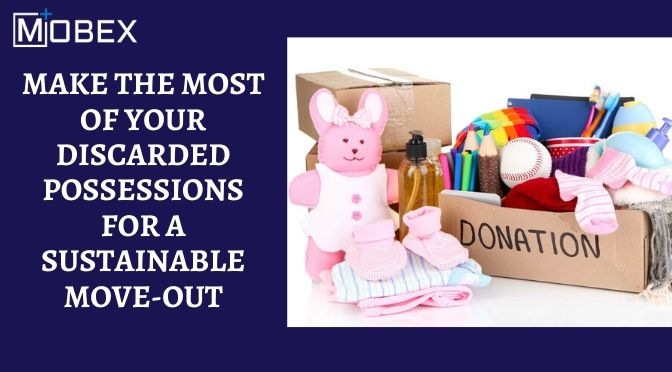 Make the Most of Your Discarded Possessions for a Sustainable Move-Out