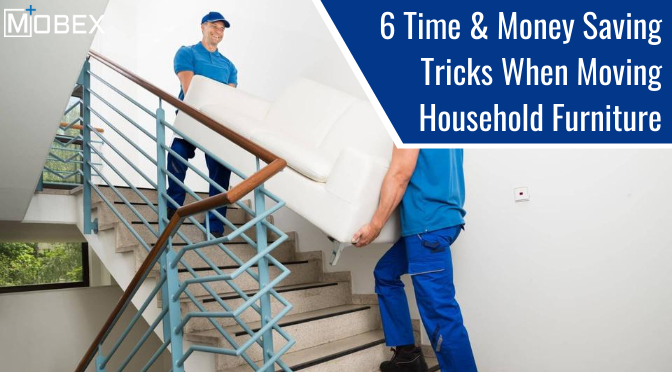 6 Time & Money Saving Tricks When Moving Household Furniture